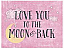Love You to the Moon and Back - pink